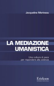 Copertina di 'La mediazione umanistica. Un altro sguardo sull'avvenire: dalla violenza alla pace'