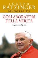 Collaboratori della verità. Un pensiero al giorno - Benedetto XVI (Joseph Ratzinger)