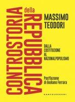 Controstoria della Repubblica. Dalla Costituzione al nazionalpopulismo - Teodori Massimo