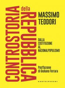 Copertina di 'Controstoria della Repubblica. Dalla Costituzione al nazionalpopulismo'