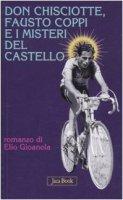Don Chisciotte, Fausto Coppi e i misteri del castello - Gioanola Elio