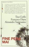 Fine pena mai - Tina Cioffo, Francesco Diana, Alessandra Tommasino