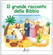 Il grande racconto della Bibbia. Il Nuovo Testamento narrato ai bambini - Vago Maria