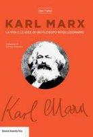Karl Marx. La vita e le idee di un filosofo rivoluzionario - Yuhai Han