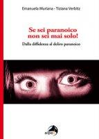 Se sei paranoico, non sei mai solo! Dalla diffidenza al delirio paranoico - Muriana Emanuela, Verbitz Tiziana