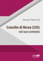 Concilio di Nicea (325) nel suo contesto - Henryk Pietras