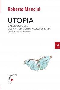 Copertina di 'Utopia. Dall'ideologia del cambiamento all'esperienza della liberazione'