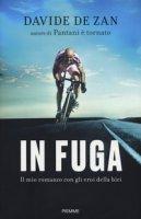 In fuga. Il mio romanzo con gli eroi della bici - De Zan Davide