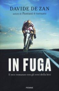 Copertina di 'In fuga. Il mio romanzo con gli eroi della bici'