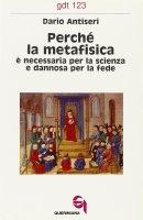 Perché la metafisica è necessaria per la scienza e dannosa per la fede (gdt 123) - Antiseri Dario