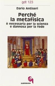 Copertina di 'Perché la metafisica è necessaria per la scienza e dannosa per la fede (gdt 123)'
