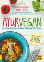 Ayurvegan. La cucina vegan incontra la tradizione ayurvedica - Bianchi Barbara, Carafa Elena
