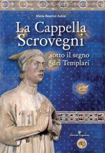 Copertina di 'La cappella Scrovegni sotto il segno dei Templari'