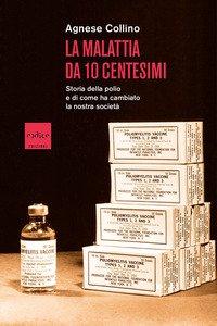 Copertina di 'La malattia da 10 centesimi. Storia della polio e di come ha cambiato la nostra società'