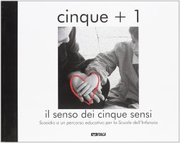 Copertina di 'Cinque + 1. Il senso dei cinque sensi. Sussidio a un percorso educativo per la scuola dell'infanzia'