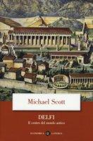 Delfi. Il centro del mondo antico - Scott Michael