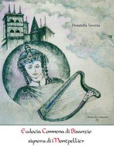 Copertina di 'Eudocia Comnena di Bisanzio signora di Montpellier'