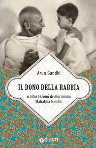 Copertina di 'Il dono della rabbia e altre lezioni di mio nonno Mahatma Gandhi'