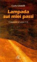 Lampada sui miei passi. Commento al salmo 118 - Carlo Ghidelli