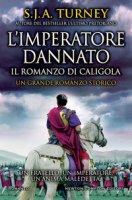 L' imperatore dannato. Il romanzo di Caligola - Turney S. J. A.