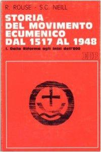 Copertina di 'Storia del movimento ecumenico dal 1517 al 1948 [vol_1] / Dalla Riforma agli inizi dell'800'