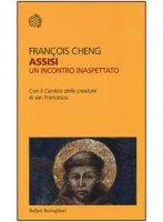 Assisi. Un incontro inaspettato - François Cheng