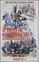 Il mito di Garibaldi - Pappalardo Francesco