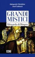 Grandi mistici. Ildegarda di Bingen - Adelgundis F�hrk�tter, Josef Sudbrack