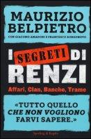 I segreti di Renzi - Belpietro Maurizio, Amadori Giacomo, Borgonovo Francesco
