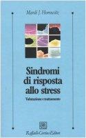 Sindromi di risposta allo stress. Valutazione e trattamento - Horowitz Mardi J.