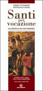 Copertina di 'Santi per vocazione. Sull'esempio di San Carlo Borromeo. Lettera a tutti i fedeli della Chiesa Ambrosiana. Anno Pastorale 2010-2011'
