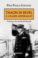 Thaon di Revel. Il grande ammiraglio - Cervone Pier Paolo