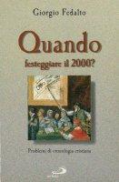Quando festeggiare il 2000? Problemi di cronologia cristiana - Giorgio Fedalto