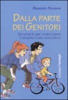 Dalla parte dei genitori. Strumenti per vivere bene il proprio ruolo educativo - Novara Daniele