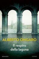Il respiro della laguna - Alberto Ongaro