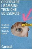 Osservare i bambini: tecniche ed esercizi - Cassibba Rosalinda,  Salerni Nicoletta