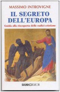 Copertina di 'Il segreto dell'Europa. Guida alla riscoperta delle radici cristiane'