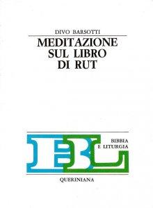 Meditazione sul libro di rut libro usato divo barsotti queriniana edizioni - Divo barsotti meditazioni ...