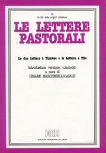 Copertina di 'Le lettere pastorali. Le due Lettere a Timoteo e la Lettera a Tito. Introduzione, versione, commento'