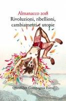 Almanacco 2018. Rivoluzioni, ribellioni, cambiamenti e utopie