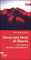 Verso una terra di libertà. Una rilettura dei dieci comandamenti - John de Taizé