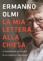 Mia lettera alla Chiesa. Il testamento spirituale di un maestro visionario. (La) - Ermanno Olmi