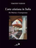 L'arte cristiana in Italia - 3. Età Moderna e Contemporanea - Verdon Timothy