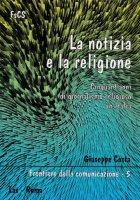La notizia e la religione. Cinquant'anni di giornalismo religioso in Italia - Costa Giuseppe