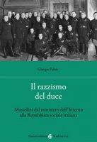 Il razzismo del duce. Mussolini dal ministero dell'Interno alla Repubblica sociale italiana - Fabre Giorgio