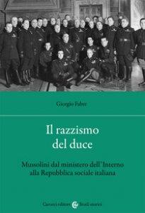 Copertina di 'Il razzismo del duce. Mussolini dal ministero dell'Interno alla Repubblica sociale italiana'