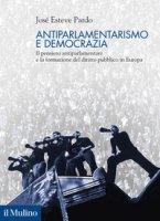 Antiparlamentarismo e democrazia. Il pensiero antiparlamentare e la formazione del diritto pubblico in Europa - Esteve Pardo José