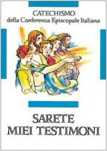 Copertina di 'Sarete miei testimoni. Catechismo per l'iniziazione cristiana dei ragazzi (11-12 anni)'