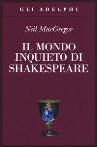 Copertina di 'Il mondo inquieto di Shakespeare'