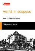 Verità in sospeso, Roma tra i Parioli e il Colosseo - Serra Giovannino